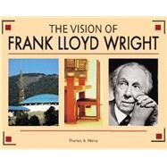 The Vision of Frank Lloyd Wright by Heinz, Thomas A., 9780785834427