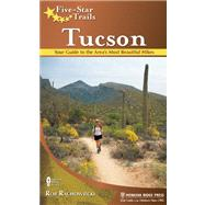 Five-Star Trails: Tucson Your Guide to the Area's Most Beautiful Hikes by Rachowiecki, Rob, 9780897324427