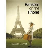 Ransom on the Rhone by Yanoff, Stephen G., 9781496964427