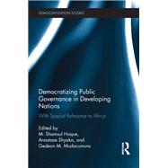 Democratizing Public Governance in Developing Nations: With special reference to Africa by Haque; Shamsul M., 9781138944428