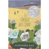 El único destino/ The Only Road by Diaz, Alexandra, 9781481484428