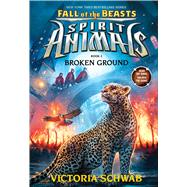 Broken Ground (Spirit Animals: Fall of the Beasts, Book 2) by Schwab, Victoria, 9780545854429