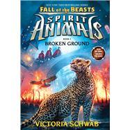 Broken Ground (Spirit Animals: Fall of the Beasts, Book 2) by Schwab, Victoria, 9780545854429