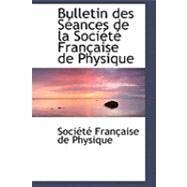 Bulletin des Sacances de la Sociactac Franasaise de Physique by Franasaise De Physique, Sociactac, 9780559024429