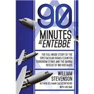90 Minutes at Entebbe: The Full Inside Story of the Spectacular Israeli Counter-terrorism Strike and the Daring Rescue of 103 Hostages by Stevenson, William; Dan, Uri (CON), 9781629144429