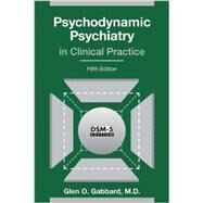 Psychodynamic Psychiatry in Clinical Practice by Gabbard, Glen O., M.D., 9781585624430