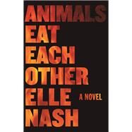Animals Eat Each Other by Nash, Elle, 9781938604430
