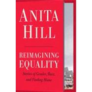 Reimagining Equality by HILL, ANITA, 9780807014431