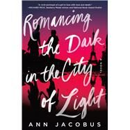 Romancing the Dark in the City of Light A Novel by Jacobus, Ann, 9781250064431