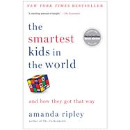 The Smartest Kids in the World And How They Got That Way by Ripley, Amanda, 9781451654431