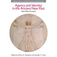 Agency and Identity in the Ancient Near East: New Paths Forward by Steadman,Sharon R., 9781845534431