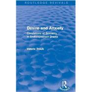 Desire and Anxiety (Routledge Revivals): Circulations of Sexuality in Shakespearean Drama by Traub; Valerie, 9781138804432
