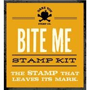 Bite Me Stamp Kit The definitive stamp that leaves its mark by Dare You Stamp Co., 9781604334432