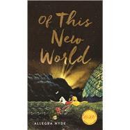 Of This New World by Hyde, Allegra M., 9781609384432