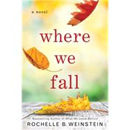 Where We Fall by Weinstein, Rochelle B., 9781612184432
