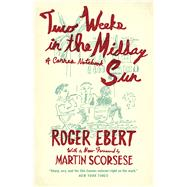 Two Weeks in the Midday Sun by Ebert, Roger; Scorsese, Martin, 9780226314433