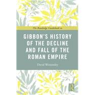 The Routledge Guidebook to Gibbon's History of the Decline and Fall of the Roman Empire by Womersley; David, 9780415644433