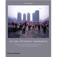 An Era Without Memories: Chinese Contemporary Photography on Urban Transformation by Jiehong, Jiang, 9780500544433