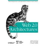 Web 2. 0 Architectures : What Entrepreneurs and Information Architects Need to Know by Nickull, Duane, 9780596514433