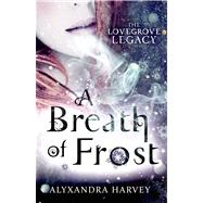 A Breath of Frost by Harvey, Alyxandra, 9780802734433