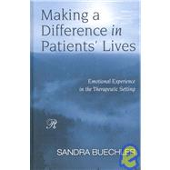 Making a Difference in Patients' Lives: Emotional Experience in the Therapeutic Setting by Buechler; Sandra, 9780881634433