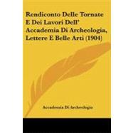 Rendiconto Delle Tornate E Dei Lavori Dell' Accademia Di Archeologia, Lettere E Belle Arti by Accademia Di Archeologia, 9781104374433