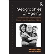 Geographies of Ageing: Social Processes and the Spatial Unevenness of Population Ageing by Davies,Amanda, 9781138274433