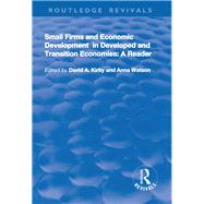 Small Firms and Economic Development in Developed and Transition Economies: A Reader: A Reader by Kirby,David A., 9781138724433