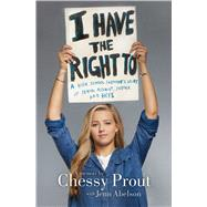I Have the Right To A High School Survivor's Story of Sexual Assault, Justice, and Hope by Prout, Chessy; Abelson, Jenn, 9781534414433