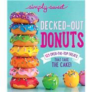 Simply Sweet Decked-Out Donuts by The Editors of Simply Sweet, 9780848744434