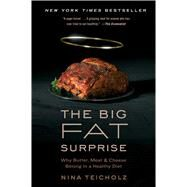 The Big Fat Surprise Why Butter, Meat and Cheese Belong in a Healthy Diet by Teicholz, Nina, 9781451624434