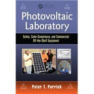 Photovoltaic Laboratory: Safety, Code-Compliance, and Commercial Off-the-Shelf Equipment by Parrish; Peter T., 9781482244434