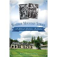Windsor Mountain School: A Beloved Berkshire Institution by Chartock, Roselle Kline; Patrick, Deval, 9781626194434