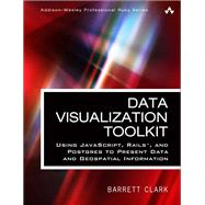 Data Visualization Toolkit Using JavaScript, Rails, and Postgres to Present Data and Geospatial Information by Clark, Barrett, 9780134464435