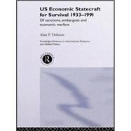 US Economic Statecraft for Survival, 1933-1991: Of Sanctions, Embargoes and Economic Warfare by Dobson,Alan P., 9781138874435