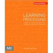 Learning Processing: A Beginner's Guide to Programming Images, Animation, and Interaction by Shiffman, Daniel, 9780123944436