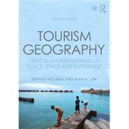 Tourism Geography: Critical Understandings of Place, Space and Experience by Williams; Stephen, 9780415854436