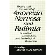 Theory and Treatment of Anorexia Nervosa and Bulimia: Biomedical Sociocultural & Psychological Perspectives by Emmett,Steven Wiley, 9781138004436