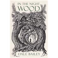 In the Night Wood by Bailey, Dale, 9781328494436