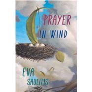 Prayer in Wind by Saulitis, Eva, 9781597094436