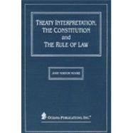 Treaty Interpretation, the Constitution and the Rule of Law by Moore, John Norton, 9780379214437