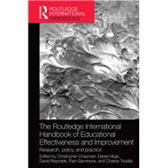 The Routledge International Handbook of Educational Effectiveness and Improvement: Research, policy, and practice by Chapman; Christopher, 9780415534437