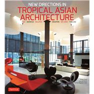 New Directions in Tropical Asian Architecture by Goad, Philip; Pieris, Anoma; Bingham-Hall, Patrick, 9780804844437