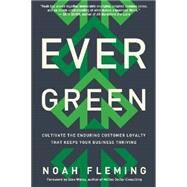 Evergreen: Cultivate the Enduring Customer Loyalty That Keeps Your Business Thriving by Fleming, Noah; Weiss, Alan, 9780814434437