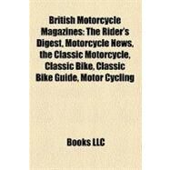 British Motorcycle Magazines : The Rider's Digest, Motorcycle News, the Classic Motorcycle, Classic Bike, Classic Bike Guide, Motor Cycling by , 9781157284437