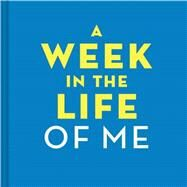 A Week in the Life of Me by Rosenthal, Amy Krouse, 9781452134437