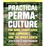 Practical Permaculture for Home Landscapes, Your Community, and the Whole Earth by Bloom, Jessi; Boehnlein, David, 9781604694437