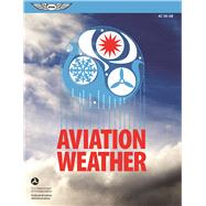 Aviation Weather FAA Advisory Circular (AC) 00-6B by Federal Aviation Administration (FAA), (N/A), 9781619544437