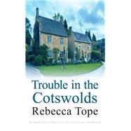 Trouble in the Cotswolds by Tope, Rebecca, 9780749014438