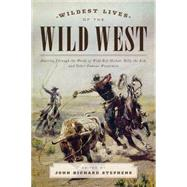 The Wildest Lives of the Wild West by Stephens, John Richard, 9781493024438